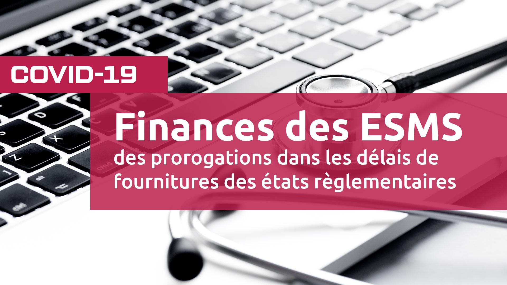 COVID-19-Finances de ESMS des prorogations dans les délais de fournitures des états règlementaires
