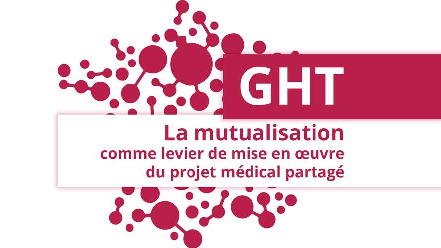 GHT La mutualisation comme levier de mise en œuvre du projet médical partage 2021
